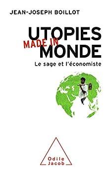 Utopies made in monde: Le sage et l'économiste par [Jean-Joseph Boillot]