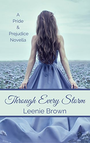Through Every Storm: A Pride and Prejudice Novella (Darcy and. A Pride and Prejudice Variations Collection Book 4) by [Leenie Brown]