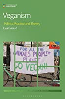 Veganism: Politics, Practice, and Theory (Contemporary Food Studies: Economy, Culture and Politics)