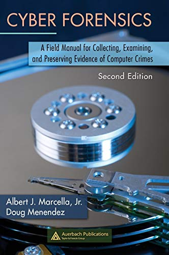 Cyber Forensics: A Field Manual for Collecting, Examining, and Preserving Evidence of Computer Crimes, Second Edition (I