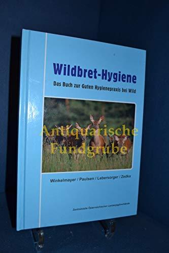 Wildbret-Hygiene: Das Buch zur Guten Hygienepraxis bei Wild
