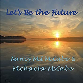 Let's Be the Future