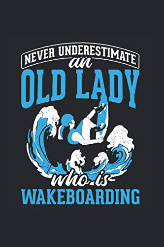 Never Underestimate An Old Lady Who Is Wakeboarding: Wakeboarding notebook, surfing gift idea for the wakeboarder (Dot Grid, Dotted, 120 Pages, 6' x 9')