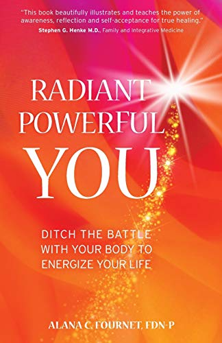 Radiant Powerful You: Ditch the Battle with Your Body to Energize Your Life