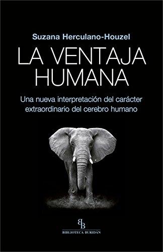 La ventaja humana: Una nueva interpretación del carácter extraordinario del cerebro humano