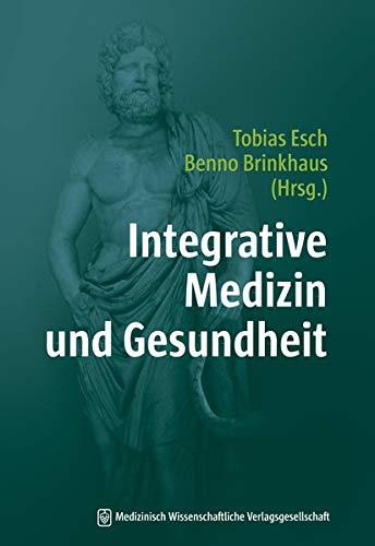 Integrative Medizin und Gesundheit: Mit Geleitworten von Detlev Ganten und Eckhart G. Hahn