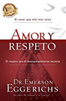 Amor y respeto/ Love and Respect: El Amor Que Ella Mas Ansia, El Respeto Que El Desesperadamente Necesita (Enfoque a la Familia)