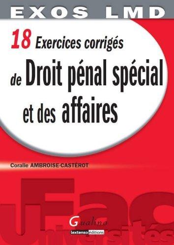 18 Exercices corrigés de Droit pénal spécial et des affaires