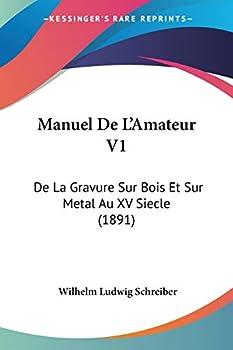 Manuel De L Amateur V1  De La Gravure Sur Bois Et Sur Metal Au XV Siecle  1891   French Edition
