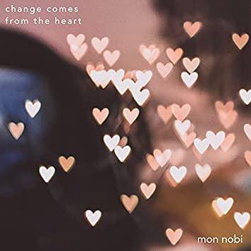 change comes from the heart