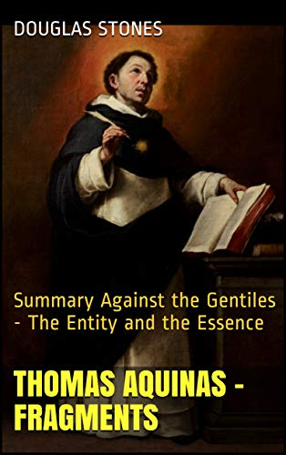 Thomas Aquinas - Fragments: Summary Against the Gentiles - The Entity and the Essence (English Edition)