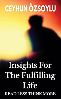 Insights For The Fulfilling Life by [Ceyhun Özsoylu]
