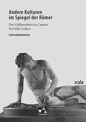scala / Lektüre für den binnendifferenzierten Lateinunterricht: scala / scala LK 4: Lektüre für den binnendifferenzierten Lateinunterricht / zu Andere Kulturen im Spiegel der Römer