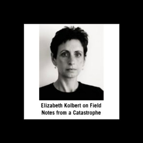 Elizabeth Kolbert on Field Notes from a Catastrophe audiobook cover art
