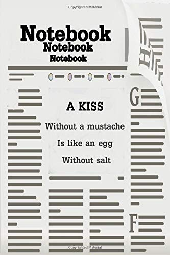 A kiss without a mustache is like an egg without salt: notebook: love Blank Lined Notebook. appreciation gift for married couples,lovers to write ... to organize your activities for men & women