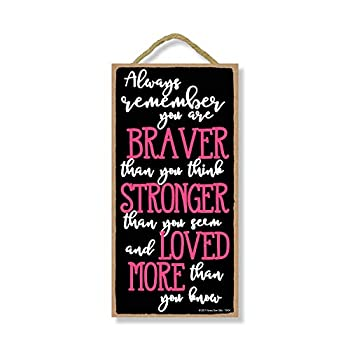 Honey Dew Gifts Inspirational Sign Always Remember You are Braver Than You Think 5 inch by 10 inch Hanging Wall Art Decorative Wood Sign Home Decor