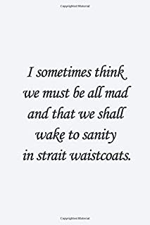I sometimes think we must be all mad and that we shall wake to sanity in strait-waistcoats.: Bram Stoker Quote Lined noteb...