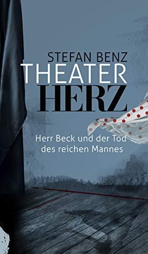 Theaterherz: Herr Beck und der Tod des reichen Mannes (Herr-Beck-Krimis 3)