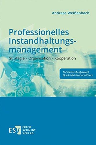 Professionelles Instandhaltungsmanagement: Strategie – Organisation – Kooperation