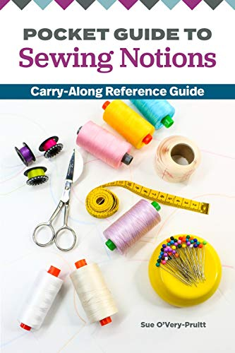 Pocket Guide to Sewing Notions (Landauer) Handy 4x6 Carry-Along Reference on Adhesives, Rotary Cutters, Needles, Bobbins, Scissors, & More; How to Choose, Care for, Store, and Use Every Tool Correctly