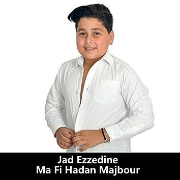 Ma Fi Hada Majbour