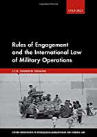Rules of Engagement and the International Law of Military Operations (Oxford Monographs in International Humanitarian and Criminal Law)