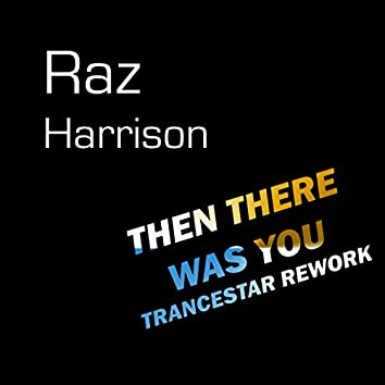 Then There Was You (Trancestar Rework)