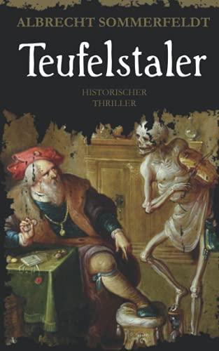 Teufelstaler: Historischer Roman