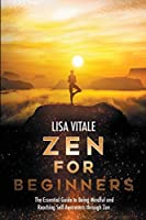 Zen for Beginners: The Essential Guide for Being Mindful and Reaching Self-Awareness through Zen