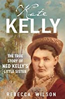 Kate Kelly: The True Story of Ned Kelly's Little Sister