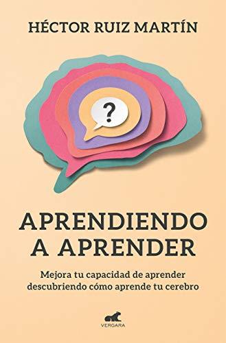 Aprendiendo a aprender: Mejora tu capacidad de aprender descubriendo cómo aprende el cerebro (Libro práctico)