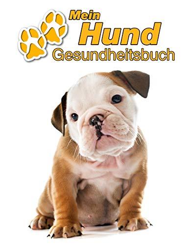 Mein Hund Gesundheitsbuch: Englische Bulldogge Welpe   109 Seiten, 22cm x 28cm ca. A4   Notizbuch zum Ausfüllen für Impfungen, Tierarztbesuche, ... etc. für Hundebesitzer   Eintragbuch
