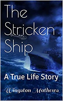 The Stricken Ship: A True Life Story (A True Life Story Book Book 9) by [Wingston Mathews]