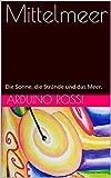 Mittelmeer: Die Sonne, die Strände und das Meer. (Deutsche 31) (German Edition)