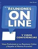 REUNIONES ONLINE y Videoconferencias: Véase Profesional en sus Reuniones Online y Sáqueles el Máximo Provecho!