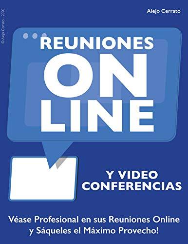 REUNIONES ONLINE y Videoconferencias: Véase Profesional en sus Reuniones Online y Sáqueles...