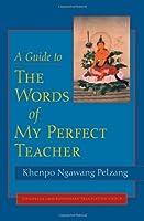 A Guide to the Words of My Perfect Teacher by Khenpo Ngawang Pelzang(2004-06-22)