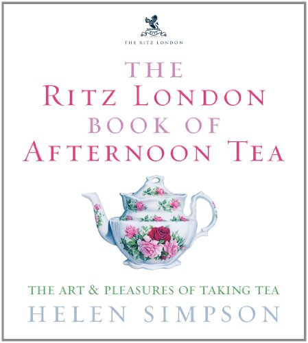 The Ritz London Book Of Afternoon Tea: The Art and Pleasures of Taking Tea (English Edition)