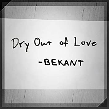 Dry out of Love