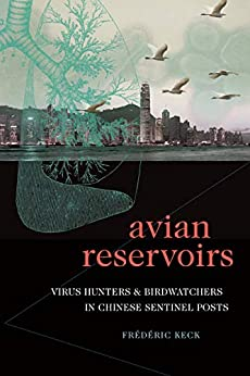 [Frédéric Keck]のAvian Reservoirs: Virus Hunters and Birdwatchers in Chinese Sentinel Posts (Experimental Futures) (English Edition)