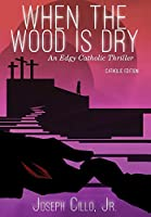 When the Wood Is Dry: An Edgy Catholic Thriller