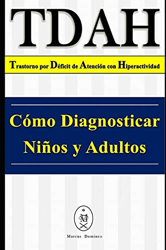 TDAH – Trastorno por Déficit de Atención con Hiperactividad. Cómo Diagnosticar Niños y Adultos