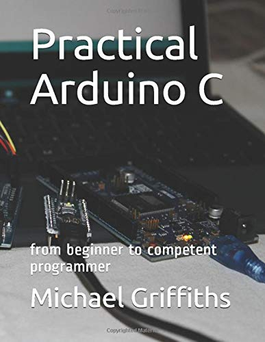 Practical Arduino C: from beginner to competent programmer