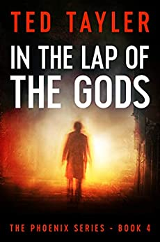 In The Lap Of The Gods: The Phoenix Series Book 4 by [Ted Tayler]