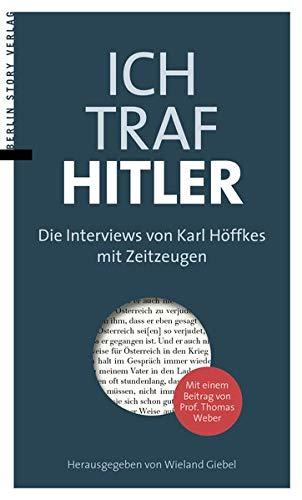 Ich traf Hitler: Die Interviews von Karl Höffkes mit Zeitzeugen