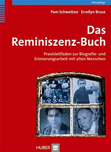 Das Reminiszenzbuch. Praxisleitfaden zur Biografie- und Erinnerungsarbeit mit alten Menschen
