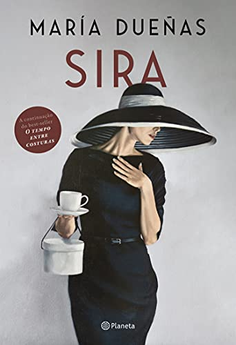 Sira: A volta de Sira, a protagonista inesquecível de O tempo entre costuras, sucesso internacional de María Dueñas