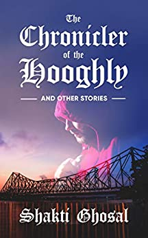 [Shakti Ghosal]のThe Chronicler of The Hooghly (English Edition)
