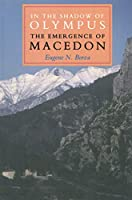 In the Shadow of Olympus: The Emergence of Macedon (Princeton Paperbacks)