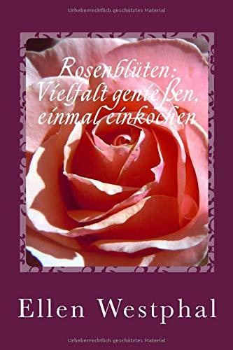 Rosenblüten: Vielfalt genießen, einmal einkochen: Süße Aufstrich-Variationen mit der Königin de